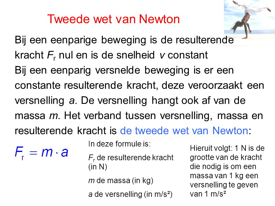 Tweede wet van Newton Bij een eenparige beweging is de resulterende