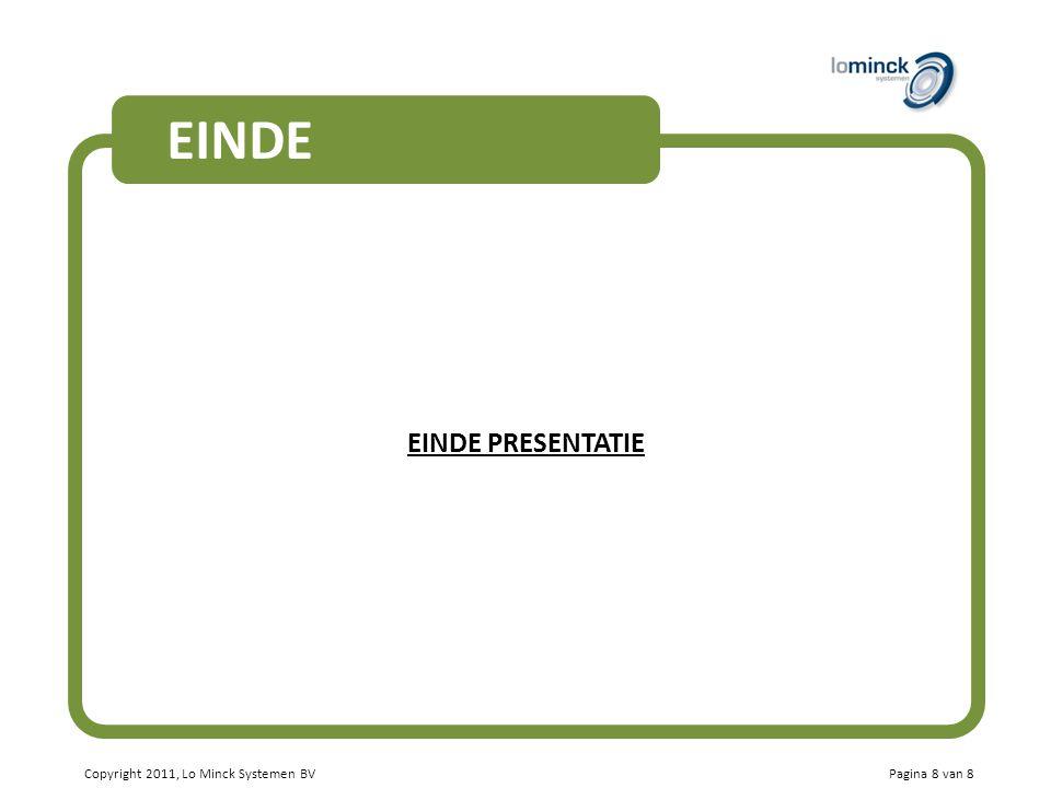 EINDE EINDE PRESENTATIE Copyright 2011, Lo Minck Systemen BV