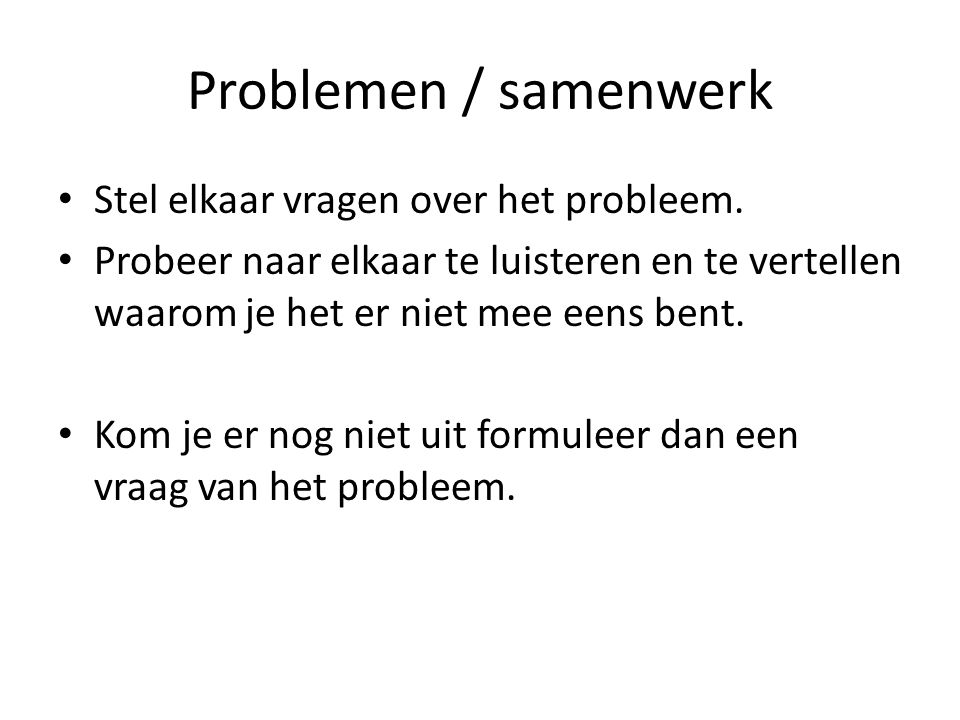 Problemen / samenwerk Stel elkaar vragen over het probleem.