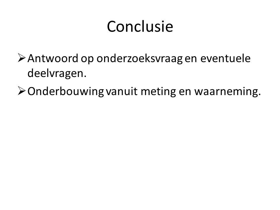 Conclusie Antwoord op onderzoeksvraag en eventuele deelvragen.