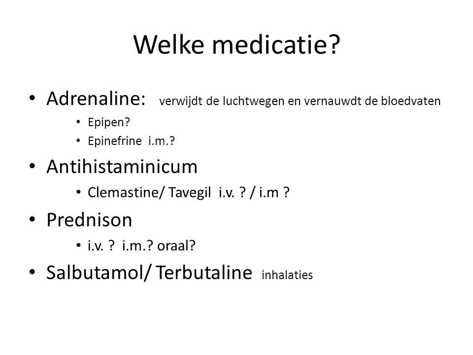 Welke medicatie Adrenaline: verwijdt de luchtwegen en vernauwdt de bloedvaten. Epipen Epinefrine i.m.