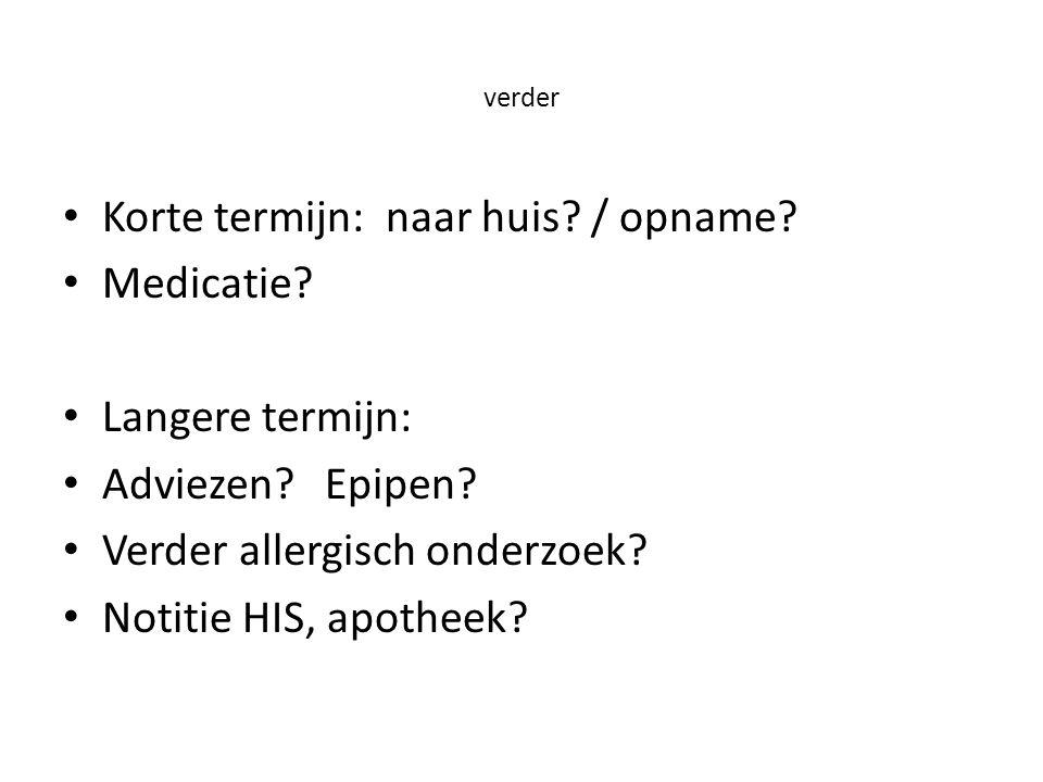 Korte termijn: naar huis / opname Medicatie Langere termijn: