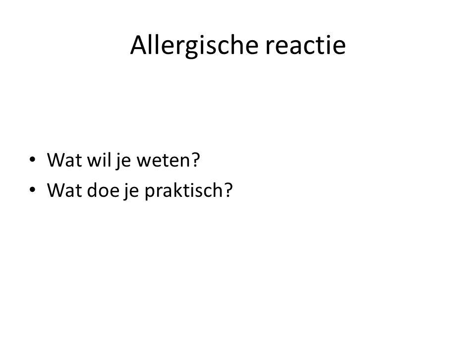 Allergische reactie Wat wil je weten Wat doe je praktisch