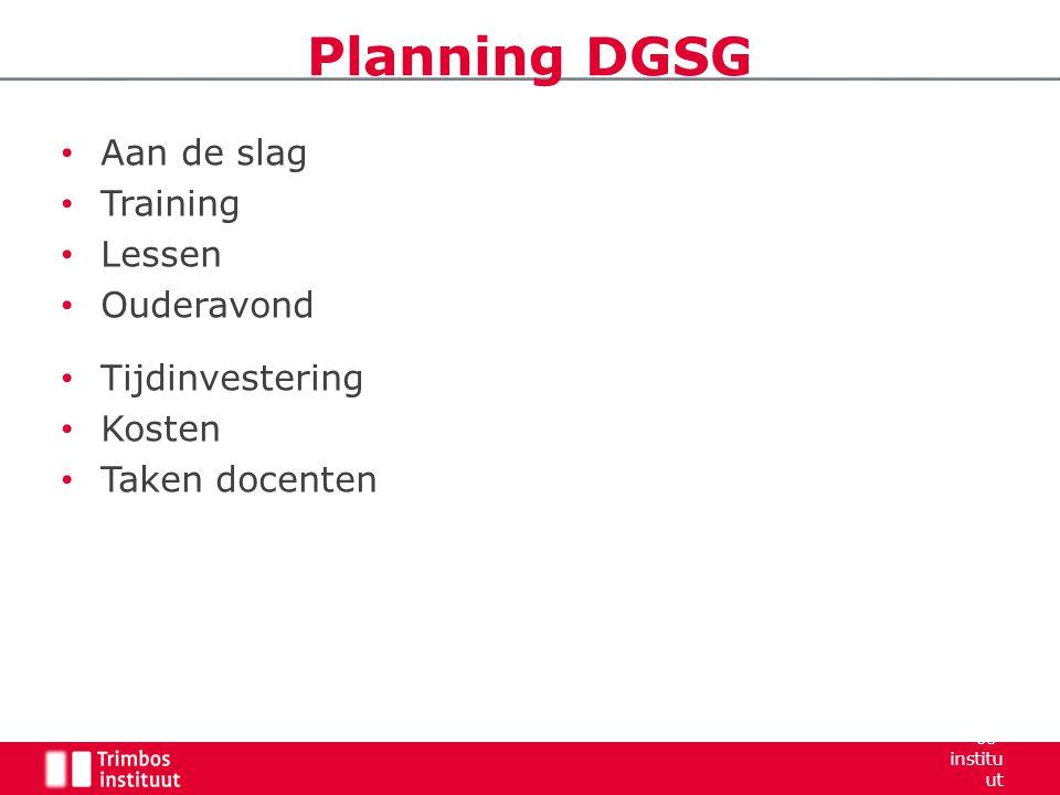 Planning DGSG Aan de slag Training Lessen Ouderavond Tijdinvestering
