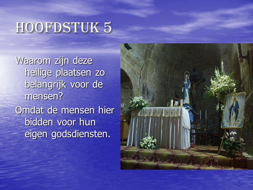 hoofdstuk 5 Waarom zijn deze heilige plaatsen zo belangrijk voor de mensen.