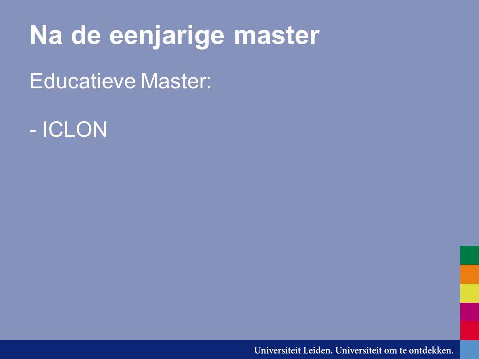 Na de eenjarige master Educatieve Master: - ICLON