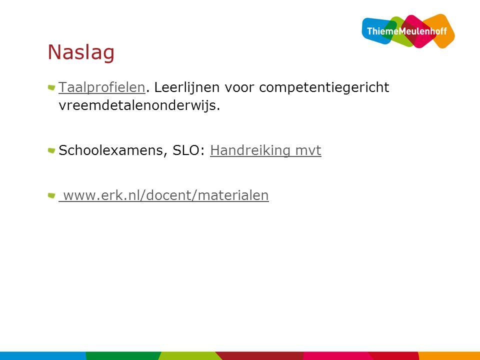 Naslag Taalprofielen. Leerlijnen voor competentiegericht vreemdetalenonderwijs. Schoolexamens, SLO: Handreiking mvt.