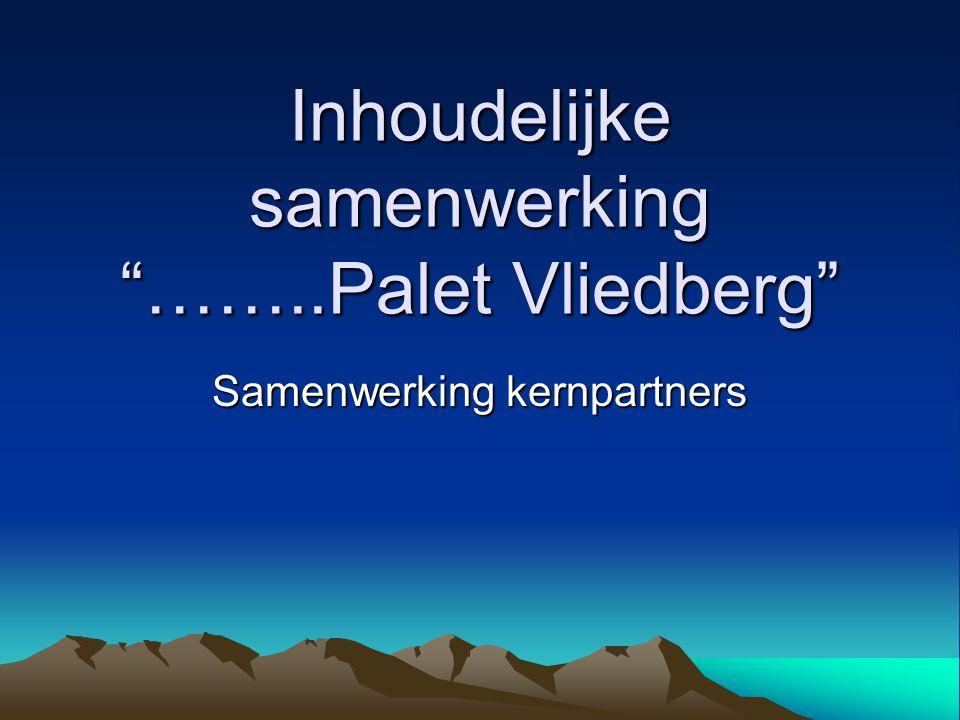 Inhoudelijke samenwerking ……..Palet Vliedberg