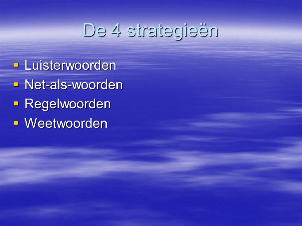 De 4 strategieën Luisterwoorden Net-als-woorden Regelwoorden