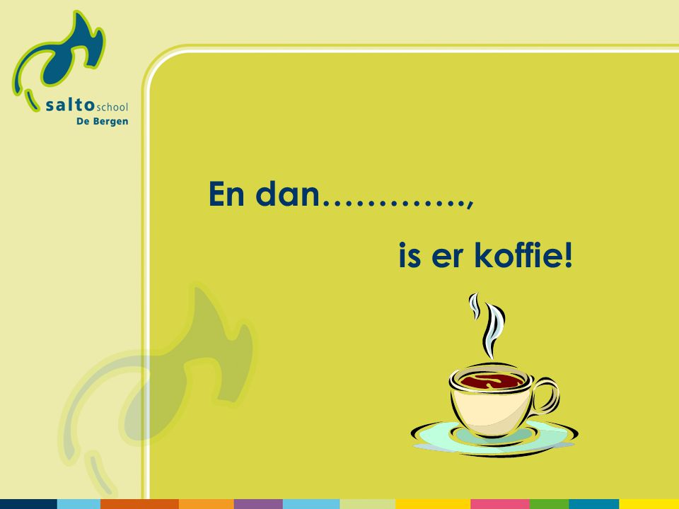 En dan…………., is er koffie!