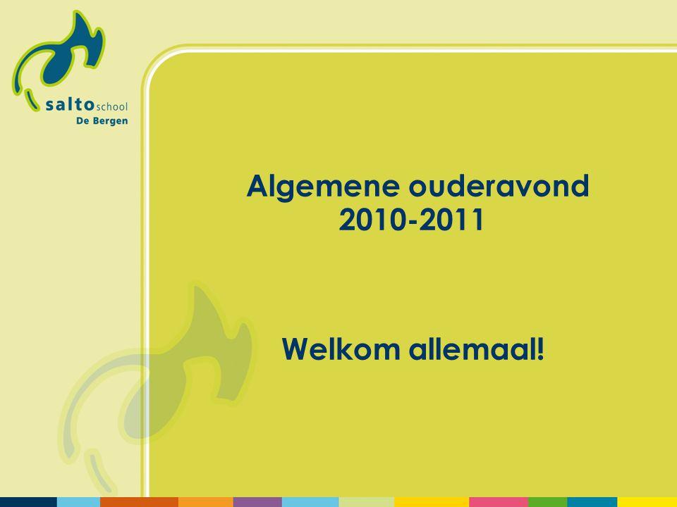 Algemene ouderavond 2010-2011 Welkom allemaal!
