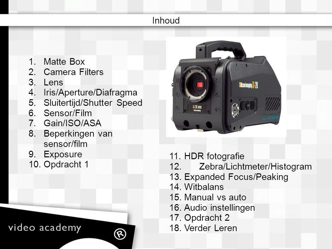 Inhoud 1. Matte Box. 2. Camera Filters. 3. Lens. 4. Iris/Aperture/Diafragma. 5. Sluitertijd/Shutter Speed.