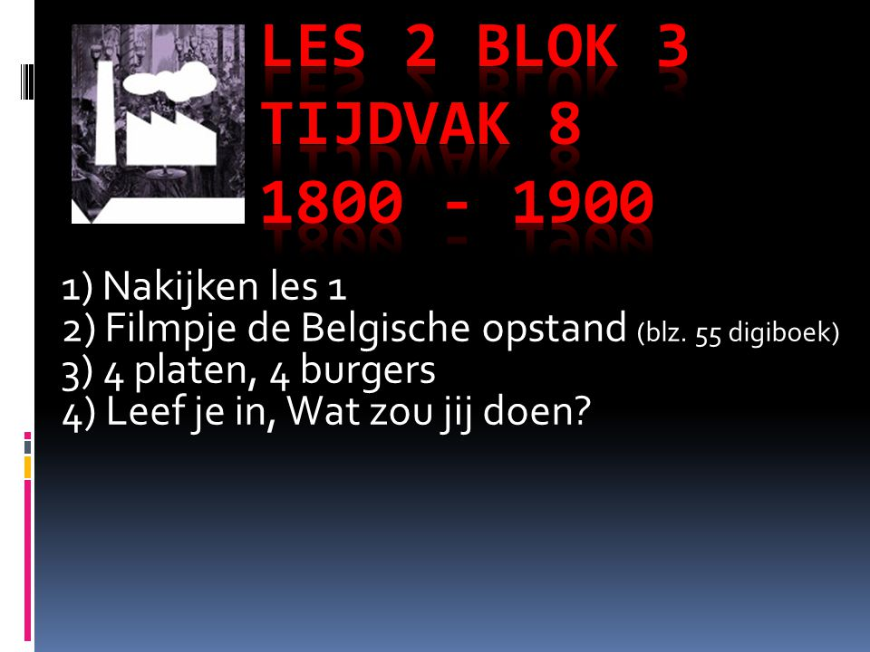 Les 2 blok 3 Tijdvak 8 1800 - 1900 1) Nakijken les 1
