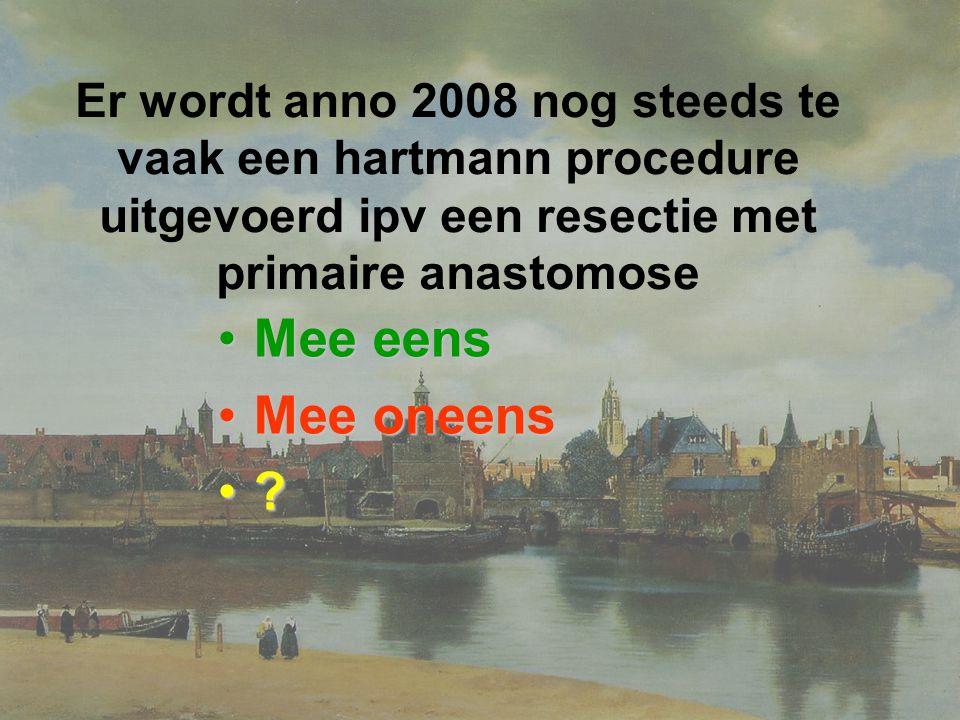 Er wordt anno 2008 nog steeds te vaak een hartmann procedure uitgevoerd ipv een resectie met primaire anastomose