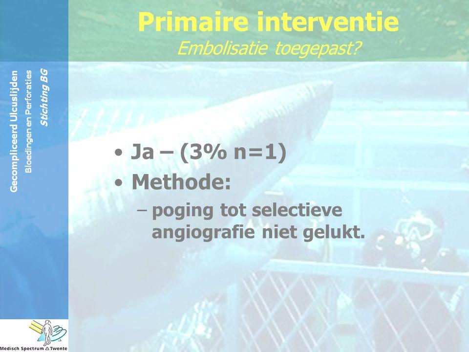 Primaire interventie Embolisatie toegepast