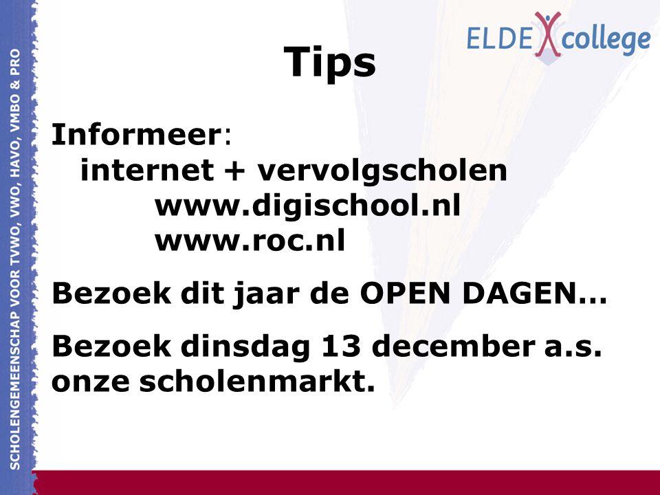 Tips Informeer: internet + vervolgscholen www.digischool.nl www.roc.nl
