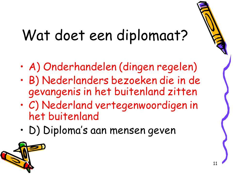 Wat doet een diplomaat A) Onderhandelen (dingen regelen)