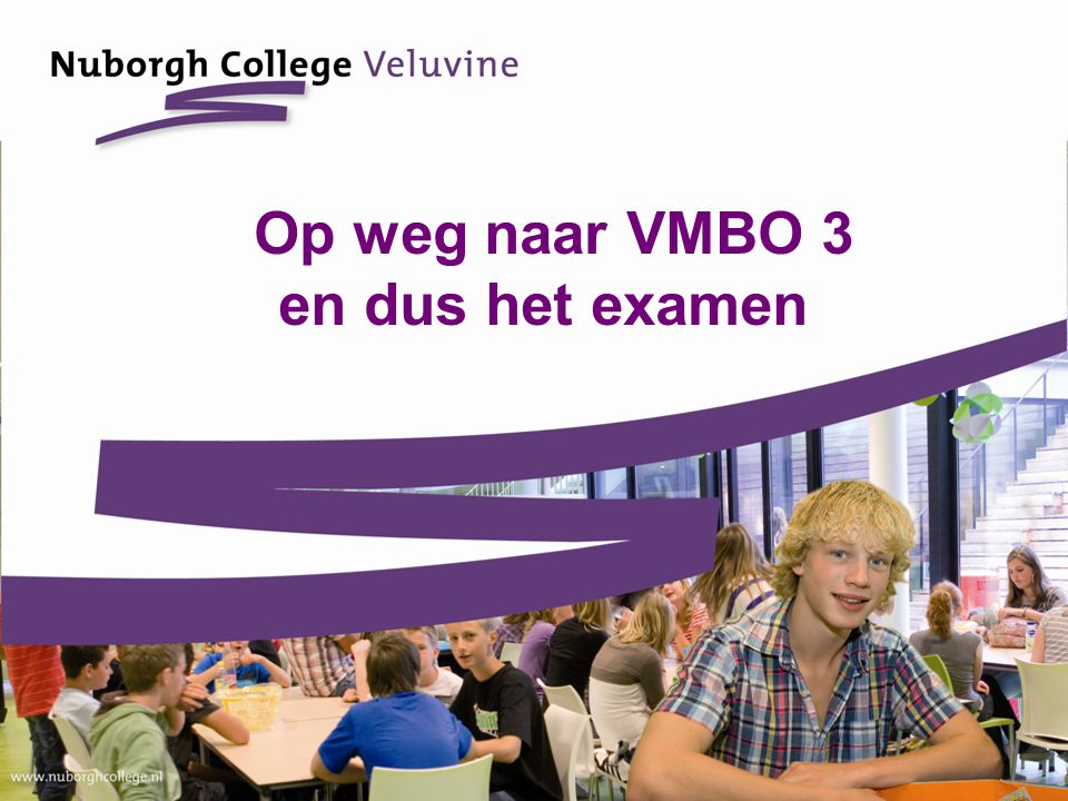 Op weg naar VMBO 3 en dus het examen