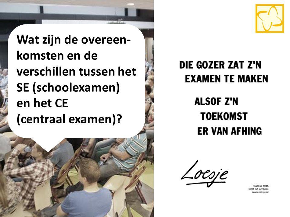 Wat zijn de overeen- komsten en de verschillen tussen het SE (schoolexamen) en het CE (centraal examen)
