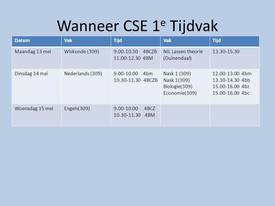 Wanneer CSE 1e Tijdvak Datum Vak Tijd Maandag 13 mei Wiskunde (309)