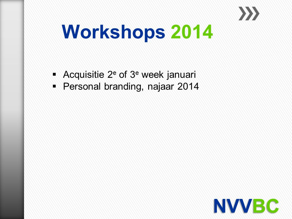 Workshops 2014 NVVBC Acquisitie 2e of 3e week januari