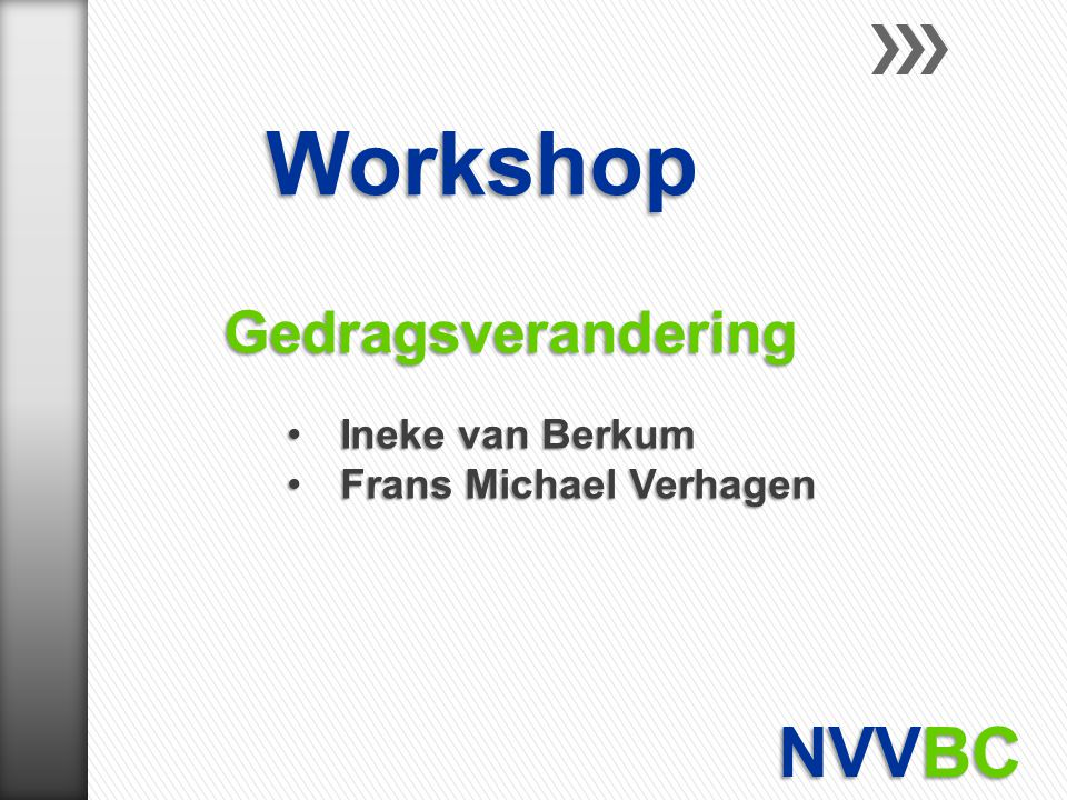 Workshop NVVBC Gedragsverandering Ineke van Berkum