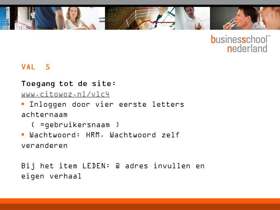 VAL 5 Toegang tot de site: www.citowoz.nl/vlc4. Inloggen door vier eerste letters achternaam. ( =gebruikersnaam )