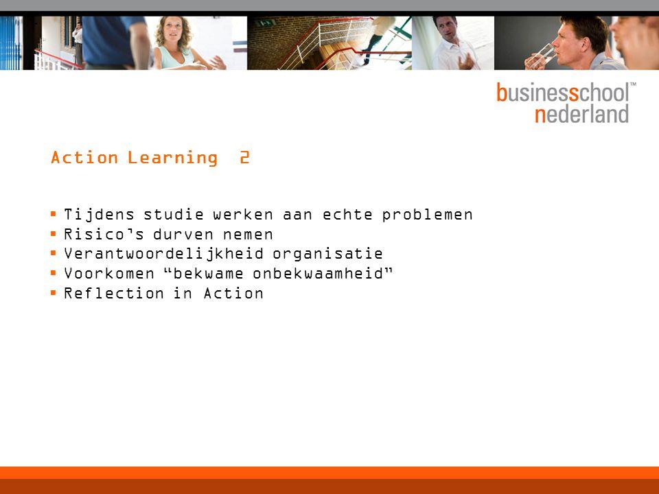 Action Learning 2 Tijdens studie werken aan echte problemen