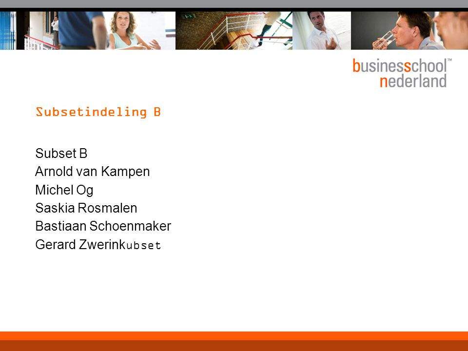 Subsetindeling B Subset B. Arnold van Kampen. Michel Og. Saskia Rosmalen. Bastiaan Schoenmaker.