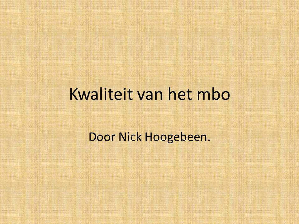 Kwaliteit van het mbo Door Nick Hoogebeen.