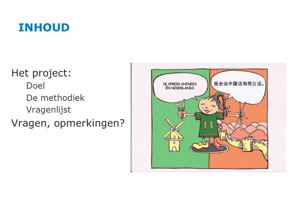 Het project: Doel De methodiek Vragenlijst Vragen, opmerkingen