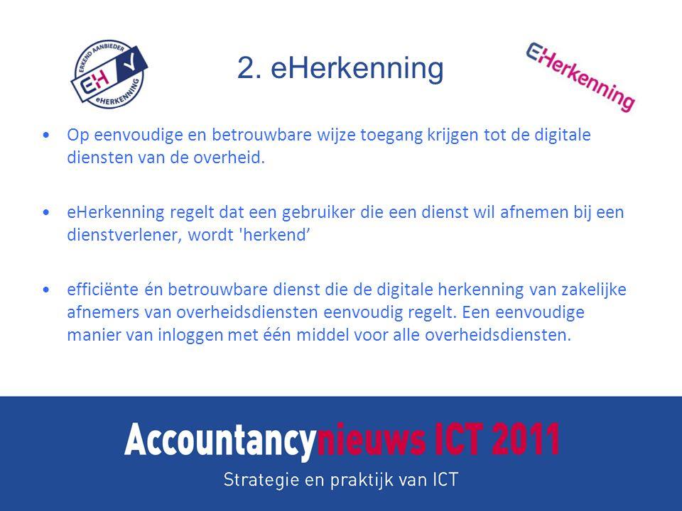 2. eHerkenning Op eenvoudige en betrouwbare wijze toegang krijgen tot de digitale diensten van de overheid.