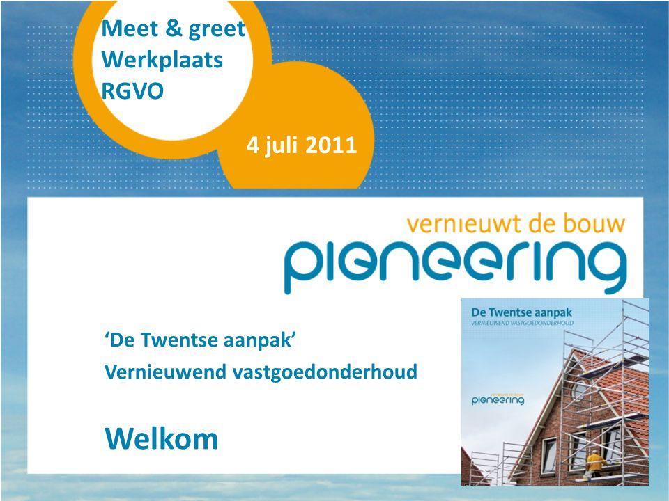 Welkom Meet & greet Werkplaats RGVO 4 juli 2011 'De Twentse aanpak'