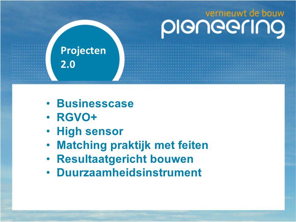 Projecten 2.0. Businesscase. RGVO+ High sensor. Matching praktijk met feiten. Resultaatgericht bouwen.