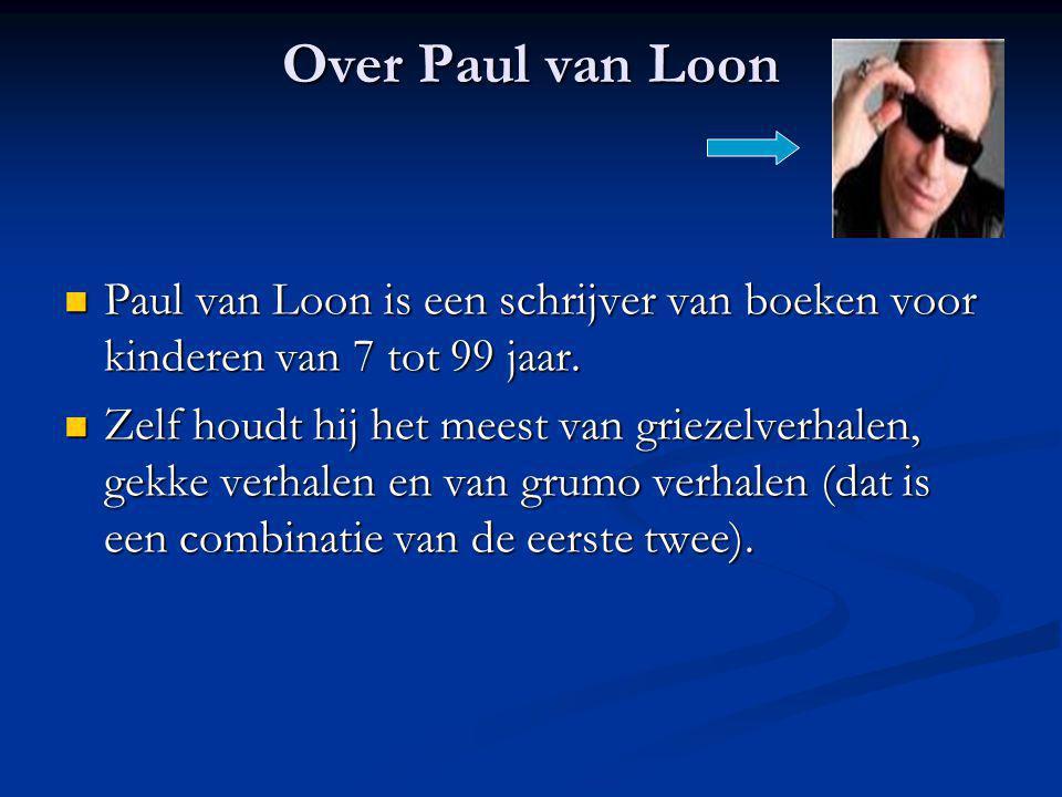 Over Paul van Loon Paul van Loon is een schrijver van boeken voor kinderen van 7 tot 99 jaar.