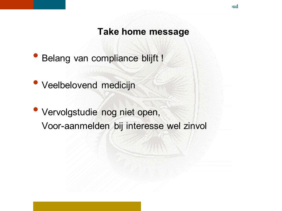 Take home message Belang van compliance blijft ! Veelbelovend medicijn. Vervolgstudie nog niet open,