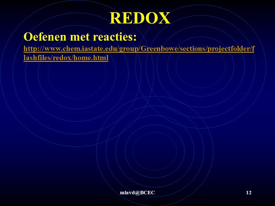 REDOX Oefenen met reacties: http://www.chem.iastate.edu/group/Greenbowe/sections/projectfolder/flashfiles/redox/home.html.