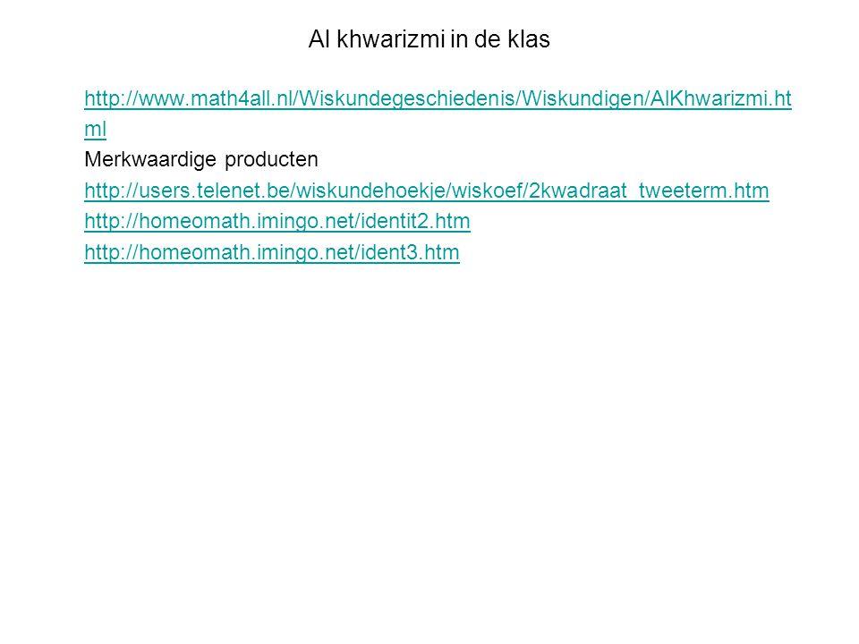 Al khwarizmi in de klas http://www.math4all.nl/Wiskundegeschiedenis/Wiskundigen/AlKhwarizmi.html. Merkwaardige producten.