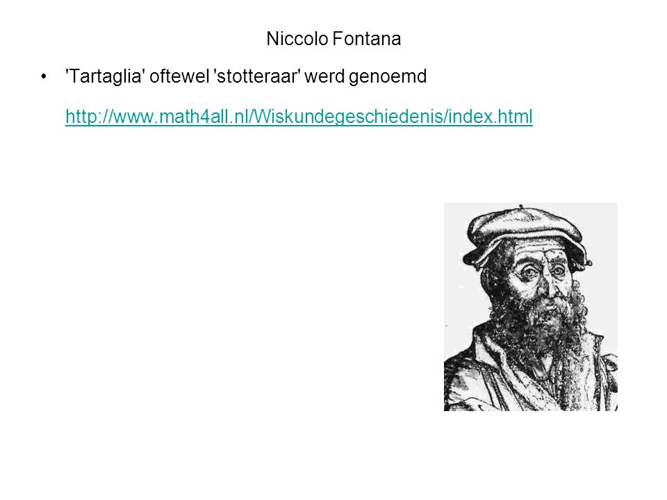 http://www.math4all.nl/Wiskundegeschiedenis/index.html Niccolo Fontana