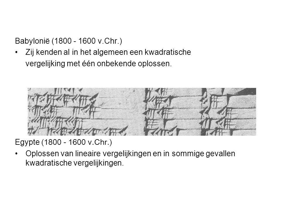 Babylonië (1800 - 1600 v.Chr.) Zij kenden al in het algemeen een kwadratische. vergelijking met één onbekende oplossen.