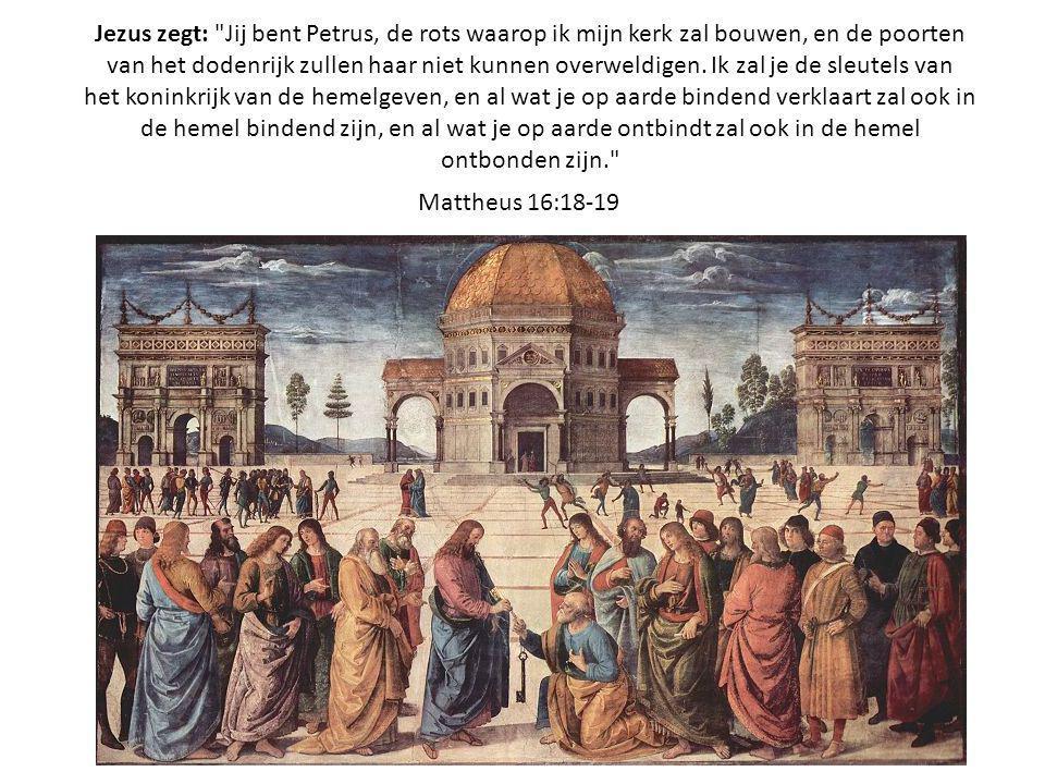 Jezus zegt: Jij bent Petrus, de rots waarop ik mijn kerk zal bouwen, en de poorten van het dodenrijk zullen haar niet kunnen overweldigen. Ik zal je de sleutels van het koninkrijk van de hemelgeven, en al wat je op aarde bindend verklaart zal ook in de hemel bindend zijn, en al wat je op aarde ontbindt zal ook in de hemel ontbonden zijn.