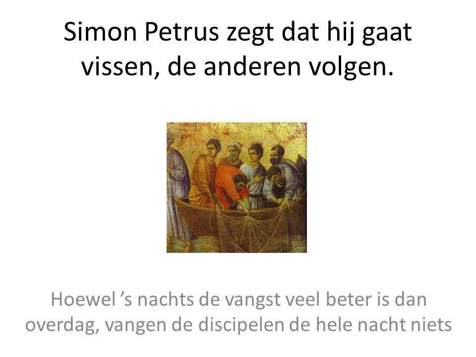 Simon Petrus zegt dat hij gaat vissen, de anderen volgen.