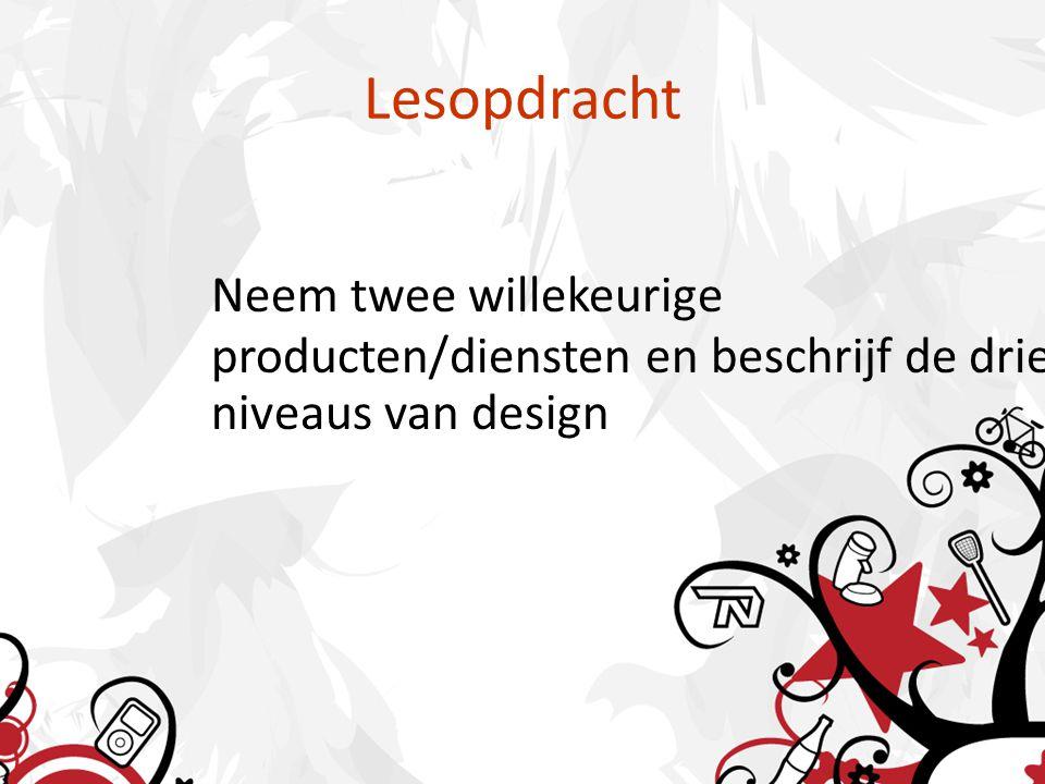 Lesopdracht Neem twee willekeurige producten/diensten en beschrijf de drie niveaus van design