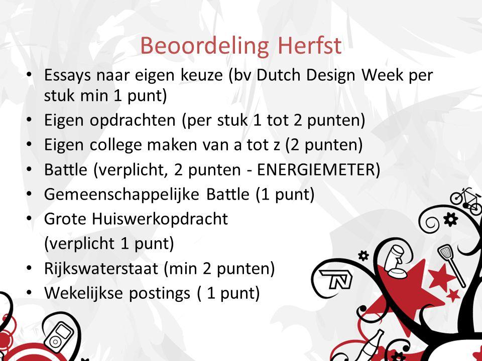 Beoordeling Herfst Essays naar eigen keuze (bv Dutch Design Week per stuk min 1 punt) Eigen opdrachten (per stuk 1 tot 2 punten)