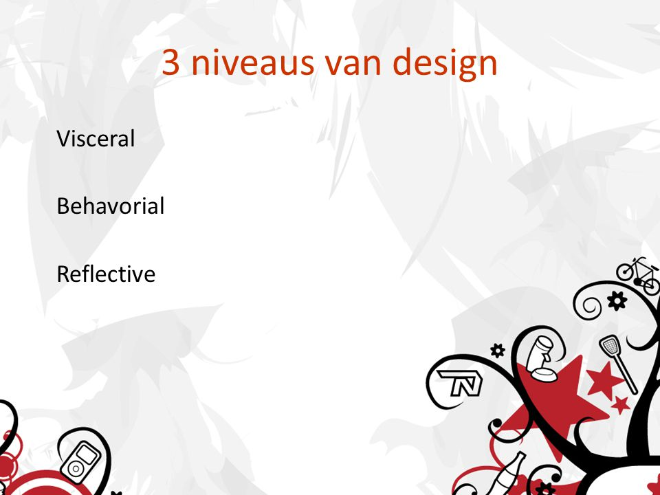 3 niveaus van design Visceral Behavorial Reflective