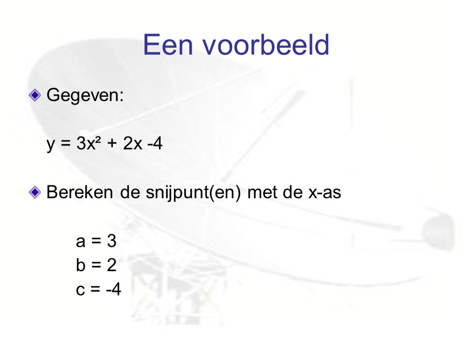Een voorbeeld Gegeven: y = 3x² + 2x -4