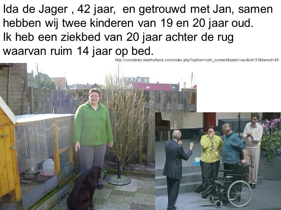 Ida de Jager , 42 jaar, en getrouwd met Jan, samen hebben wij twee kinderen van 19 en 20 jaar oud. Ik heb een ziekbed van 20 jaar achter de rug waarvan ruim 14 jaar op bed.