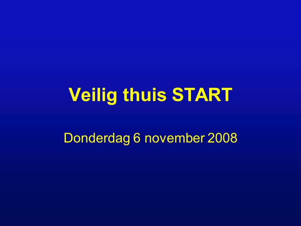 Veilig thuis START Donderdag 6 november 2008