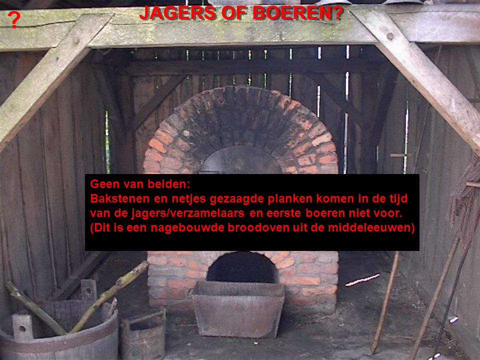 JAGERS OF BOEREN Geen van beiden: