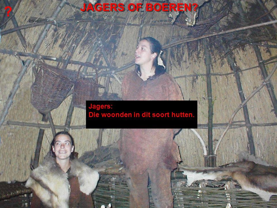 JAGERS OF BOEREN Jagers: Die woonden in dit soort hutten. Archeon